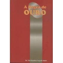 Livro A Regra De Ouro Dr. Neil Hamilton Negrelli Júnior