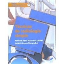Técnicas De Radiología Simple López Moranchel, Ignacio; Mau