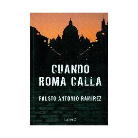 Cuando Roma Calla; Antonio Ramirez Fausto
