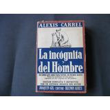 La Incognita Del Hombre, Alexis Carrel