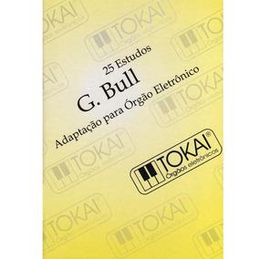 Livro Método De Órgão Tokai 25 Estudos G Bull
