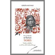 Por Su Valentía Se Llaman Tigres - Adrián Moyano