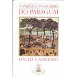 O Paraná Na Guerra Do Paraguai - David Carneiro