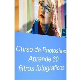 Aprende 30 Filtros Fotográficos - Photoshop
