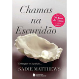 Livro Chamas Na Escuridão - Sadie Matthews + Brinde*