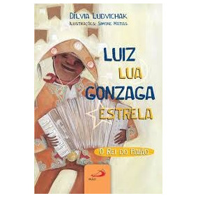 Luiz Lua Gonzaga Estrela - Rei Do Baiao - Dilvia Ludvichak