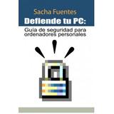 Defiende Tu Pc Sacha Fuentes [pdf]