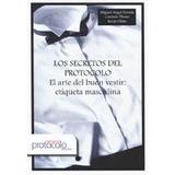 Los Secretos De Protocolo. El Arte Buen Vestir: Etiq. Mascu