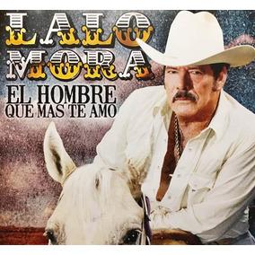 Cd Lalo Mora El Hombre Que Mas Te Amo