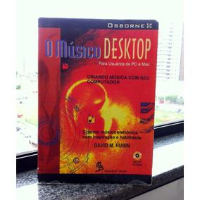 Livro. O Músico Desktop. Criando Música Com Seu Computador.