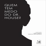 Livro - Quem Tem Medo Do Dr. House