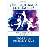 Libro ¿por Que Baila El Hombre?: Surgere Aim Tempus - Nuevo