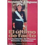 Reynaldo B. A. Bignone - El Ultimo De Facto.