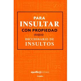 Para Insultar Con Propiedad Diccionario De Insultos - Montes