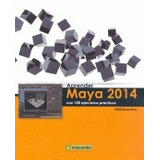 Aprender Maya 2014 Con 100 Ejercicios Prácticos (aprender..
