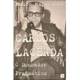 Carlos Lacerda - O Sonhador Pragmático - Mauro Magalhães