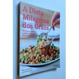 A Dieta Milagrosa Dos Grãos - Dra. Lisa Hark E Dr. Darwin D.
