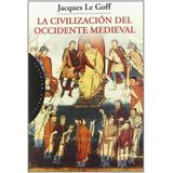 La Civilización Del Occidente Medieval - Jacques Le Goff