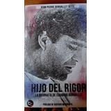 Hijo Del Rigor, La Biografia De Eduardo Bonvallet