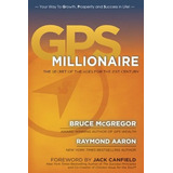 Gps Millionaire: The Secret Of The Ages For The 21st Centur