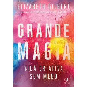 Livro Grande Magia De Elizabeth Gilbert - Novo