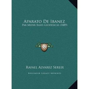 Libro Aparato De Ibanez: Par Medir Bases Geodesicas (1889)
