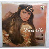 Lucerito. El/ Amigas. Disco S.p. 45 Rpm Musart 1982