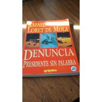 Denuncia Presidente Sin Palabra - Rafael Loret De Mola