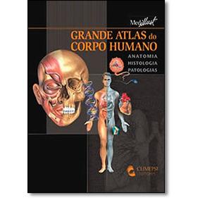 Grande Atlas Do Corpo Humano: Anatomia, Histologia, Patologi