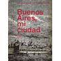 Buenos Aires, Mi Ciudad - Fotografias Makarius