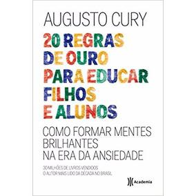20 Regras De Ouro Para Educar Filhos E Alunos Augusto Cury