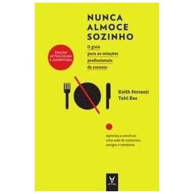 Livro Nunca Almoce Sozinho Keith Ferrazzi E Tahl Raz