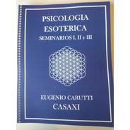 Psicologia Esotérica Seminarios 1,2 Y 3 Eugenio Carutti