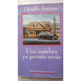Una Sombra Ya Pronto Serás Osvaldo Soriano
