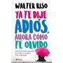 Ya Te Dije Adios+coleccion Walter Riso Total+15 Audiolibros