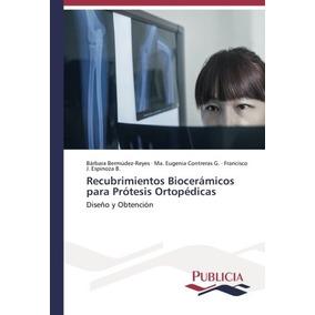 Libro Recubrimientos Bioceramicos Para Protesis Ortopedicas