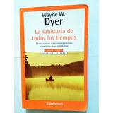 Wayne W. Dyer, La Sabiduría De Todos Los Tiempos