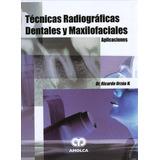 Técnicas Radiográficas Dentales / Ricardo Urzúa / Amolca