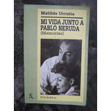 Mi Vida Junto A Pablo Neruda Matilde Urrutia