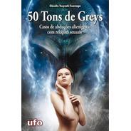 50 Tons De Greys Abduções Alienígenas Com Relações Sexuais
