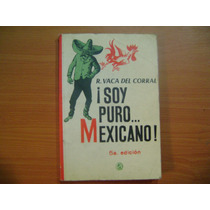 Libro Soy Puro Mexicano / R. Vaca Del Corral