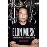 Elon Musk: El Empresario Que Anticipa El Futuro; Ashlee Van