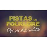 Pistas De Folklore A Pedido! En Tu Tono /version Que Quieras