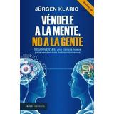 Vendele A La Mente No A La Gente. Jurgen Klaric. Paidos