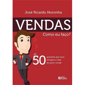Vendas - Como Eu Faço? As 50 Questoes Que Mais Intrigam A Vi