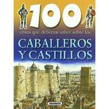 100 Cosas Que Deberias Saber Sobre Los Caballeros Y Castillo
