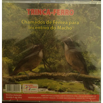 Cd Trinca Ferro ( Chamado De Fêmea Para Incentivo Do Macho )