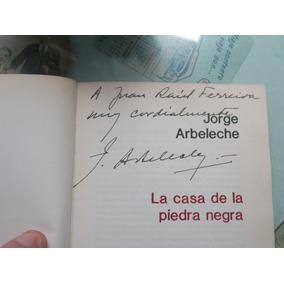 Jorge Arbeleche-la Casa De La Piedra Negra 1ºed Firmada Auto