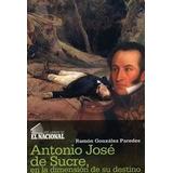 Antonio José De Sucre En La Dimensión De Su Destino