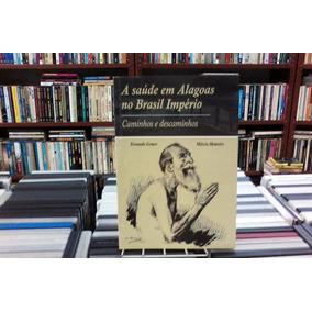 A Saude Em Alagoas No Brasil Imperio Fernando Gomes E Marcia